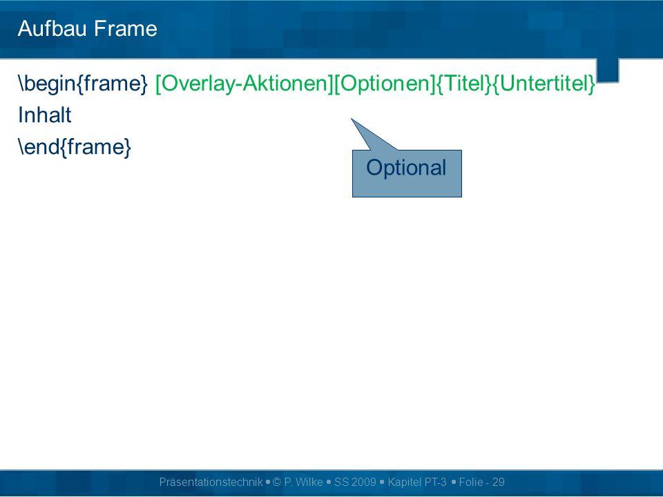 Aufbau Frame\begin{frame} [Overlay-Aktionen][Optionen]{Titel}{Untertitel} Inhalt \end{frame} Optional.